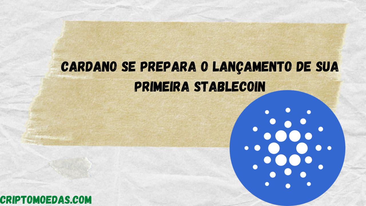 Cardano se prepara o lançamento de sua primeira stablecoin