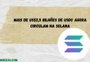 Mais de US$2,5 bilhões de USDC agora circulam na Solana