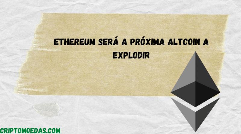 Ethereum será a próxima altcoin a explodir