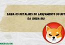 Saiba os detalhes do lançamento do NFT da Shiba Inu